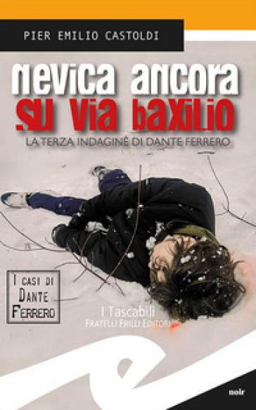 Nevica ancora su via Baxilio. La terza indagine di Dante Ferrero - Pier Emilio Castoldi |
