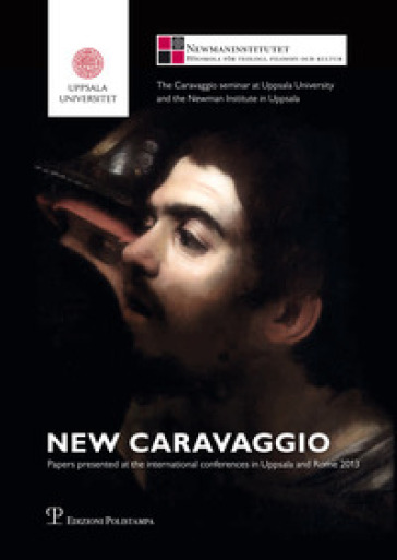 New Caravaggio. Papers presented at the international conferences in Uppsala and Rome 2013 - Andersson M.-B. |