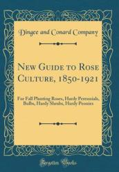 New Guide to Rose Culture, 1850-1921