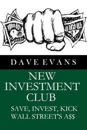 New Investment Club: Save, Invest, Kick Wall Street s A$$