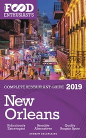 New Orleans - 2019 - The Food Enthusiast s Complete Restaurant Guide