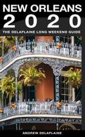 New Orleans: The Delaplaine 2020 Long Weekend Guide