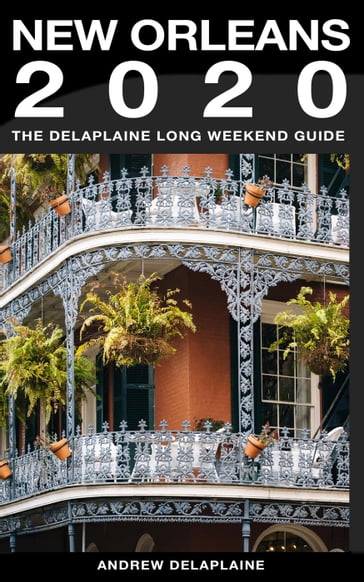 New Orleans - The Delaplaine 2020 Long Weekend Guide