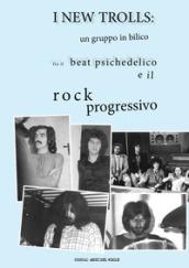 I New Trolls: un gruppo in bilico fra il beat psichedelico e il rock progressivo. Ediz. illustrata