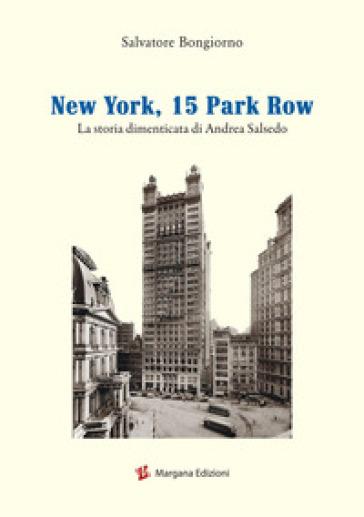 New York, 15 Park Row. La storia dimenticata di Andrea Salsedo - Salvatore Bongiorno   Rochesterscifianimecon.com