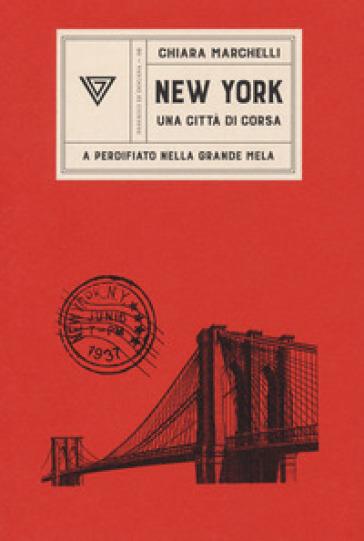 New York, una città di corsa. A perdifiato nella Grande Mela - Chiara Marchelli |