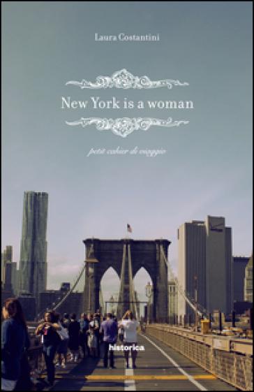 New York is a woman. Petit cahier di viaggio - Laura Constantini |