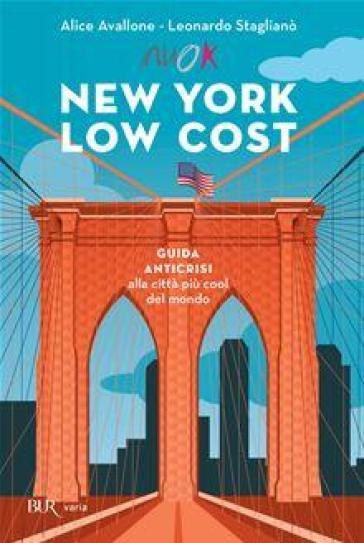 New York low cost. Guida anticrisi alla città più cool del mondo. Con cartina - Alice Avallone |