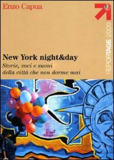 New York night & day. Storie, voci e suoni della città che non dorme mai - Enzo Capua |