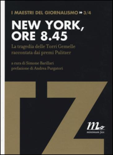 New York, ore 8.45. La tragedia delle Torri Gemelle raccontata dai premi Pulitzer - S. Barillari |
