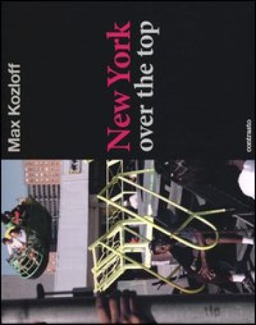 New York over the top - Max Kozloff |