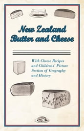 New Zealand Butter and Cheese - With Cheese Recipes and Childrens  Picture Section of Geography and History