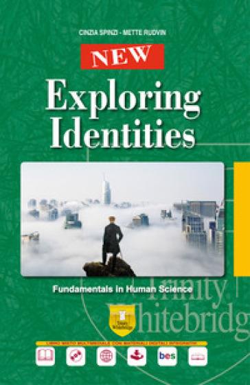 New exploring identities. Fundamentals in human science. Per le Scuole superiori. Con ebook. Con espansione online. Con CD-Audio - Cinzia Spinzi  