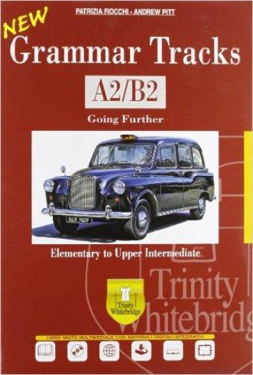 New grammar tracks. A2-B2. Per le Scuole superiori. Con CD-ROM. Con espansione online. 2: Going further - Patrizia Fiocchi  
