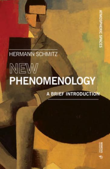 New phenomenology. A brief introduction - Hermann Schmitz   Jonathanterrington.com