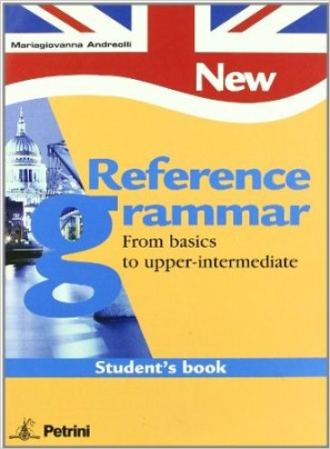 New reference grammar. From basics to upper-intermediate. Student's book. Per le Scuole superiori