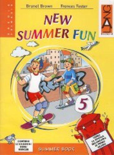 New summer fun. Con CD Audio. Per la Scuola elementare. 5. - Brunel Brown |