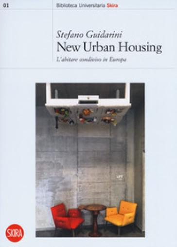 New urban housing. Abitare condiviso in Europa - Stefano Guidarini   Thecosgala.com