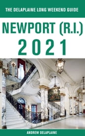 Newport (R.I.) - The Delaplaine 2021 Long Weekend Guide
