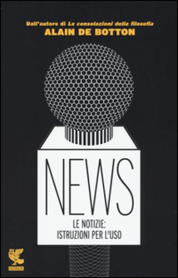 News. Le notizie: istruzioni per l'uso - Alain De Botton |