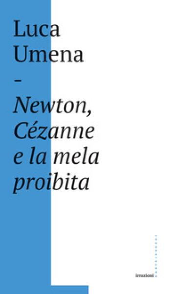 Newton, Cézanne e la mela proibita - Luca Umena |