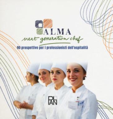 Next generation chef. 90 prospettive per i professionisti dell'ospitalità - Alma | Jonathanterrington.com