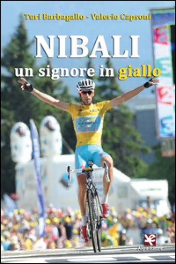Nibali. Un signore in giallo - Turi Barbagallo |