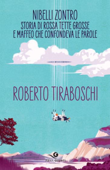 Nibelli Zontro. Storia di Rossa tette grosse e Maffeo che confondeva le parole - Roberto Tiraboschi | Rochesterscifianimecon.com