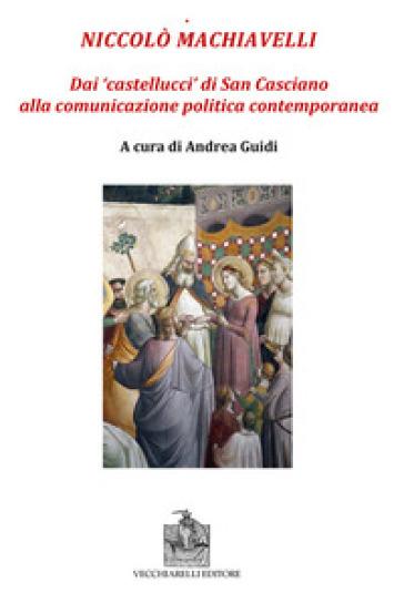 Niccolò Machiavelli. Dai «castellucci» di San Casciano alla comunicazione politica contemporanea - A. Guidi | Kritjur.org