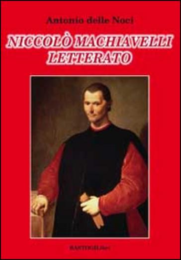 Niccolò Machiavelli letterato - Antonio Delle Noci |