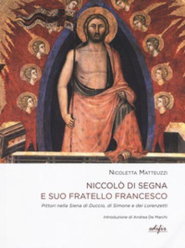 Niccolò di Segna e suo fratello Francesco. Pittori nella Siena di Duccio, di Simone e dei Lorenzetti - Nicoletta Matteuzzi  
