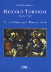 Niccolò Tornioli (1606-1651). Art and patronage in Baroque. Ediz. a colori