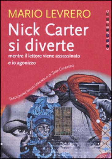 Nick Carter si diverte mentre il lettore viene assassinato e io agonizzzo - Levrero Mario | Rochesterscifianimecon.com