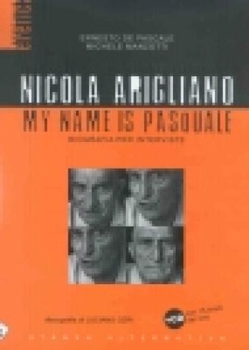 Nicola Arigliano. My name is Pasquale. Con CD-Audio - Ernesto De Pascale |