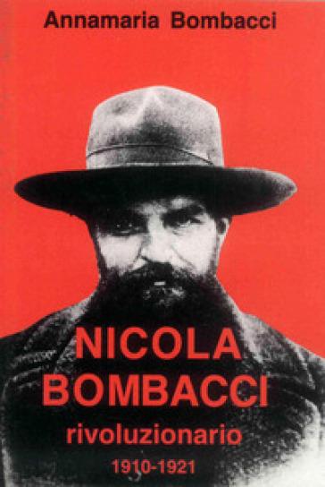 Nicola Bombacci rivoluzionario. 1910-1921 - Annamaria Bombacci |