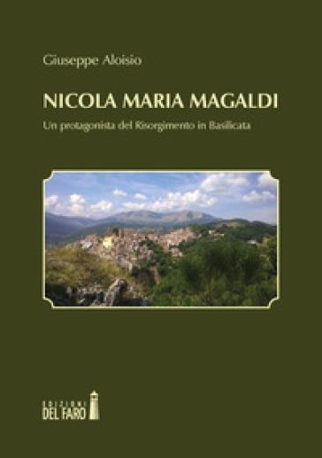 Nicola Maria Magaldi. Un protagonista del Risorgimento in Basilicata - Giuseppe Aloisio pdf epub