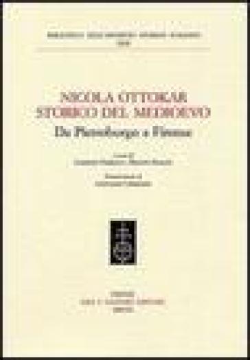 Nicola Ottokar storico del Medioevo. Da Pietroburgo a Firenze - R. Risaliti |