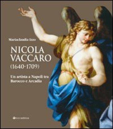 Nicola Vaccaro (1640-1709). Un'artista a Napoli tra Barocco e Arcadia - Riccardo Lattuada |