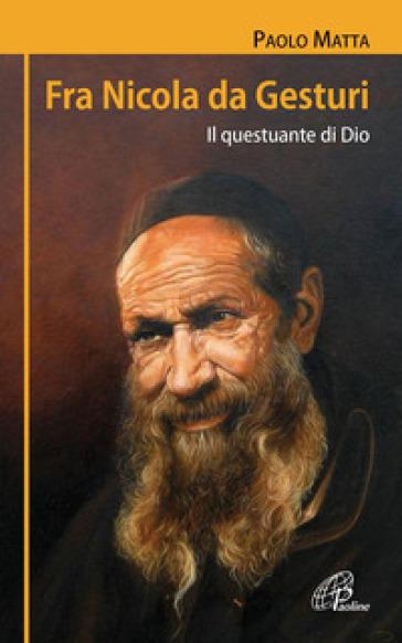 Fra Nicola da Gesturi. Il questuante di Dio - Paolo Matta | Kritjur.org