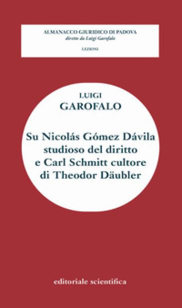 Su Nicolàs Gòmez Dàvila studioso del diritto e Carl Schmitt cultore di Theodor Daubler - Luigi Garofalo pdf epub