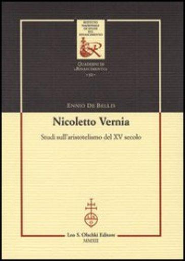 Nicoletto Vernia. Studi sull'aristotelismo del XV secolo - Ennio De Bellis |