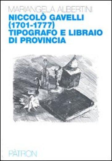 Nicolò Gavelli (1701-1777) tipografo e libraio di provincia - M. Albertini | Kritjur.org
