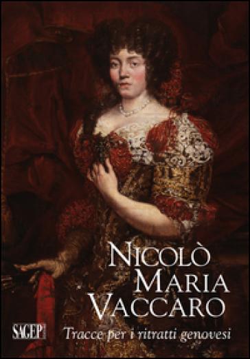 Nicolò Maria Vaccaro. Tracce per i ritratti genovesi - Daniele Sanguineti  