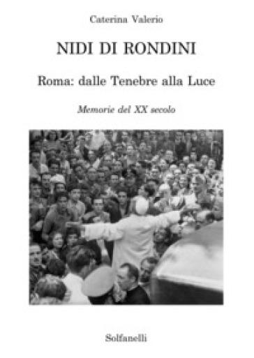Nidi di rondini. Roma: dalle tenebre alla luce. Memorie del XX secolo - Caterina Valerio | Kritjur.org