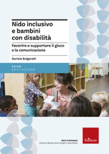 Nido inclusivo e bambini con disabilità. Favorire e supportare il gioco e la comunicazione - Daniela Bulgarelli |