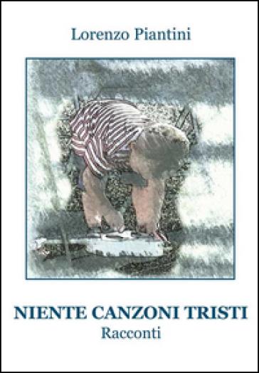 Niente canzoni tristi - Lorenzo Piantini pdf epub