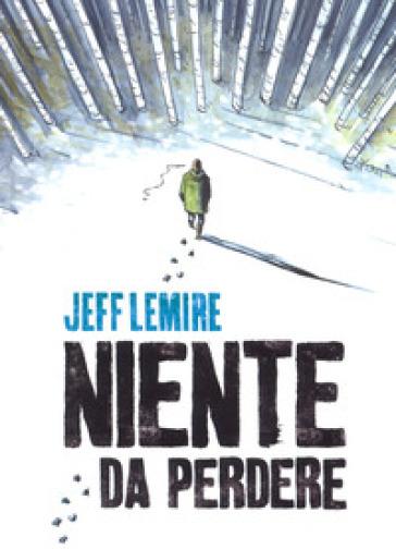 Niente da perdere - Jeff Lemire |