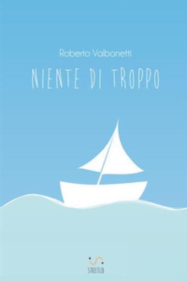 Niente di troppo - Roberto Valbonetti |