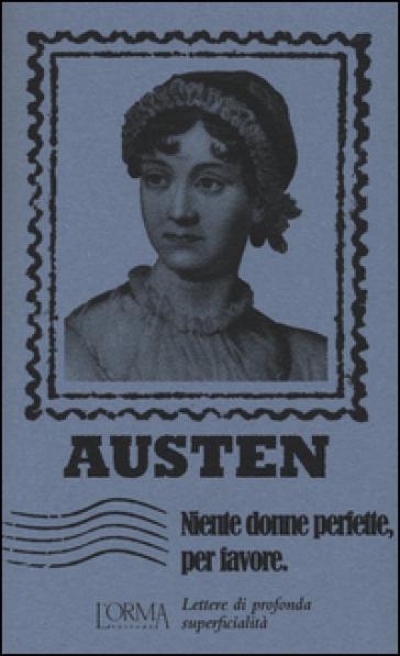 Niente donne perfette, per favore. Lettere di profonda superficialità - Jane Austen |