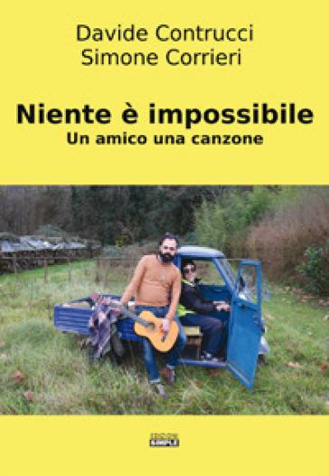Niente è impossibile. Un amico una canzone - Davide Contrucci |
